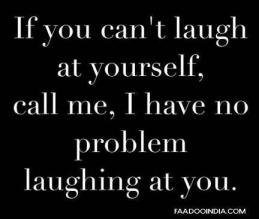 i'll laugh at you